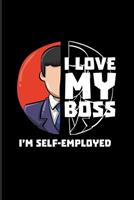 I Love My Boss I'm Self-Employed: Funny Job Quote And Saying 2020 Planner Weekly & Monthly Pocket Calendar 6x9 Softcover Organizer For Self-Employed & Independence Fans 1695405978 Book Cover