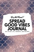 Do Not Read! Spread Good Vibes Journal: Day-To-Day Life, Thoughts, and Feelings (6x9 Softcover Journal / Notebook) 1087830540 Book Cover