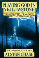 Playing God in Yellowstone: The Destruction of America's First National Park 0871130254 Book Cover