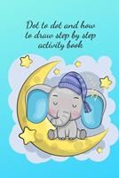 Dot to dot and how to draw step by step activity book 1034266136 Book Cover