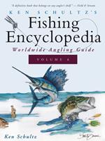 Ken Schultz's Fishing Encyclopedia Volume 6: Worldwide Angling Guide 1684427746 Book Cover