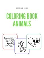 Coloring Book Animals: Drawing pages A coloring book for Little Hands with Thick Lines, Fun Early Learning for Ages 4-6, 8-12, Boys and Girls. 1675735387 Book Cover