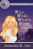Who, What, Where, When, Die 1482013541 Book Cover