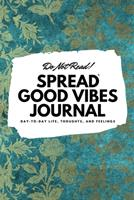Do Not Read! Spread Good Vibes Journal: Day-To-Day Life, Thoughts, and Feelings (6x9 Softcover Journal / Notebook) 1087847559 Book Cover