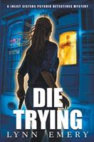 Die Trying (Joliet Sisters Psychic Detectives) 0999762877 Book Cover