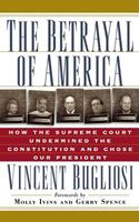 The Betrayal of America: How the Supreme Court Undermined the Constitution and Chose Our President 156025355X Book Cover
