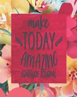 Make Today Amazing - Gratitude Journal: Daily 3 Month/13 Week Gratitude Journal For Women - Self-Help Positivity Tracker With Motivational Quotes To Help Cultivate An Attitude Of Gratitude and Thankfu 1706144938 Book Cover