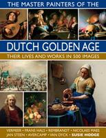 The Master Painters of the Dutch Golden Age: Their Lives and Works in 500 Images 0754834921 Book Cover