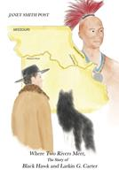 Where Two Rivers Meet, the Story of Black Hawk and Larkin G. Carter 0578502046 Book Cover