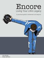 Encore Living Your Life's Legacy: A practical guide to retirement and beyond 0578490692 Book Cover