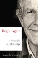 Begin Again: A Biography of John Cage 1400044375 Book Cover