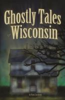 Ghostly Tales of Wisconsin 1591938775 Book Cover