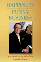 Happiness is a Funny Business: A practical guide to help you achieve a sense of happiness 1543996507 Book Cover