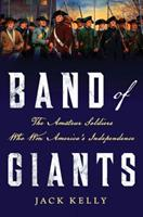 Band of Giants: The Amateur Soldiers Who Won America's Independence 1137278773 Book Cover