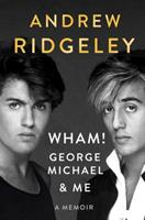 Wham! George Michael and Me