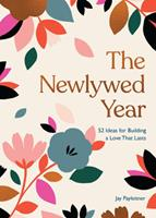 The Newlywed Year: 52 Ideas for Building a Love That Lasts 1452182566 Book Cover