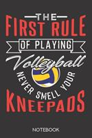 The first rule of playing volleyball: never smell your kneepads: Notebook with 120 blank pages in 6x9 inch format 170801649X Book Cover