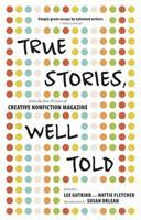 True Stories, Well Told: From the First 20 Years of Creative Nonfiction Magazine 1937163164 Book Cover