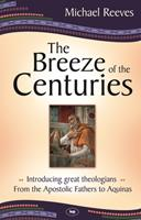 The Breeze of the Centuries: Introducing Great Theologians — From the Apostolic Fathers to Aquinas 1844744159 Book Cover