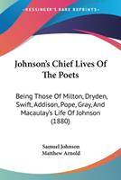 The Six Chief Lives from Johnson's Lives of the Poets, with Macaulay's Life of Johnson. 1104632195 Book Cover