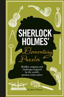 Sherlock Holmes' Elementary Puzzle Book: Riddles, Enigmas and Challenges Inspired by the World's Greatest Crimesolver 1780975783 Book Cover