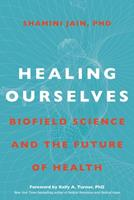 Healing Ourselves: Biofield Science and the Future of Medicine