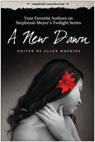 A New Dawn: Your Favorite Authors on Stephenie Meyer's Twilight Series 1933771933 Book Cover