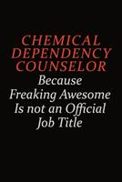Chemical Dependency Counselor Because Freaking Awesome Is Not An Official Job Title: Career journal, notebook and writing journal for encouraging men, women and kids. A framework for building your car 1691041033 Book Cover