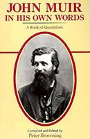 John Muir in His Own Words: A Book of Quotations 0944220029 Book Cover