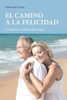 EL CAMINO A LA FELICIDAD (Spanish Edition) 0578853256 Book Cover