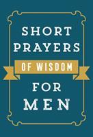 Short Prayers of Wisdom for Men 073698206X Book Cover