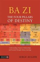 Ba Zi - The Four Pillars of Destiny: Understanding Character, Relationships and Potential Through Chinese Astrology 1848192908 Book Cover