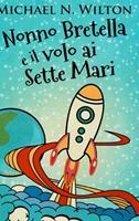 Nonno Bretella e il volo ai Sette Mari: Edizione Rilegata A Caratteri Grandi 1034705741 Book Cover