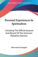 Personal Experiences in Spiritualism - Including the Official Account and Record of the American Palladino S�ances 1528709527 Book Cover