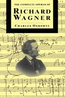 The Complete Operas of Richard Wagner (The Complete Opera Series) 0943955335 Book Cover