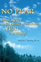 No Fear: How Never to Be Afraid of Anything Yes! Anything! 0595149294 Book Cover