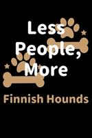 Less People, More Finnish Hounds: Journal (Diary, Notebook) Funny Dog Owners Gift for Finnish Hound Lovers 1708209581 Book Cover