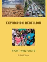 Extinction Rebellion--Fight with Facts 1393116558 Book Cover