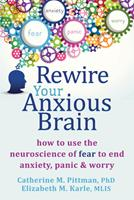 Rewire Your Anxious Brain: How to Use the Neuroscience of Fear to End Anxiety, Panic, and Worry 1626251134 Book Cover