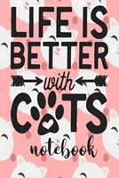 Life Is Better With Cats - Notebook: Cute Cat Themed Notebook Gift For Women 110 Blank Lined Pages With Kitty Cat Quotes 1710292237 Book Cover