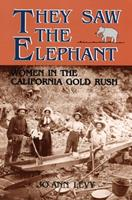 They Saw the Elephant: Women in the California Gold Rush 0806124733 Book Cover