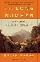 The Long Summer: How Climate Changed Civilization 0465022820 Book Cover