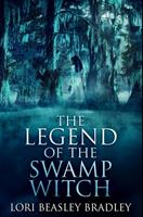 The Legend of the Swamp Witch: Premium Hardcover Edition 1034286048 Book Cover