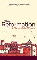 The Reformation: A Soundbite History 1781919860 Book Cover
