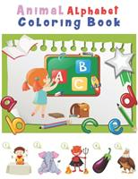 Animal Alphabet Coloring Book: Happy Learning Alphabet Coloring Book. Baby Preschool Activity Book for Kids tracing letters With Lovely Sweet Animals 1654511447 Book Cover