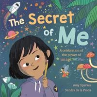 The Secret of Me: A Celebration of the Power of Imagination 1787417301 Book Cover
