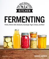 Fermenting : Pickles, Kimchi, Kefir, Kombucha, Sourdough, Yogurt, Cheese and More!