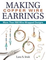 Making Copper Wire Earrings: More Than 100 Wire-Wrapped Designs