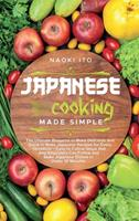 Japanese Cooking Made Simple: The Ultimate Blueprint to Make Delicious and Quick to Make Japanese Recipes for Every Occasion - Easy to Follow Steps that Any Beginners Can Follow and Make Japanese Dish 1802003908 Book Cover
