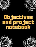 Objectives and Project Notebook: Make your dreams come true by organizing yourself! -- 100 pages -- Task Organization -- Project Tracker -- To Do List -- Notes -- Budget -- Time Management -- Business 1676810889 Book Cover